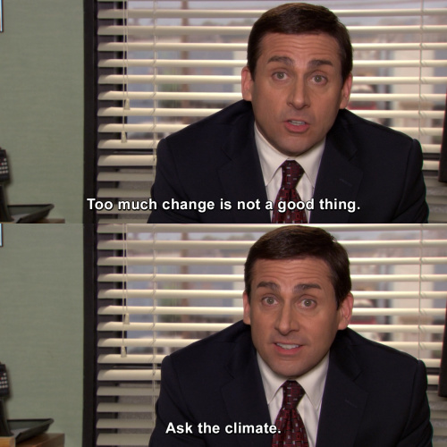 The Office - Too much change is not a good thing.