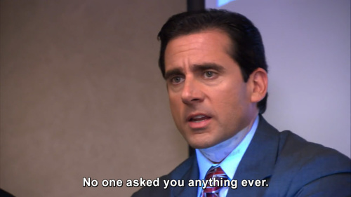 The Office - No one asked you anything ever.