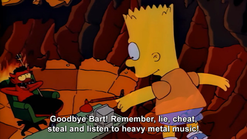 The Simpsons - Lie, cheat, steal and listen to heavy metal music!