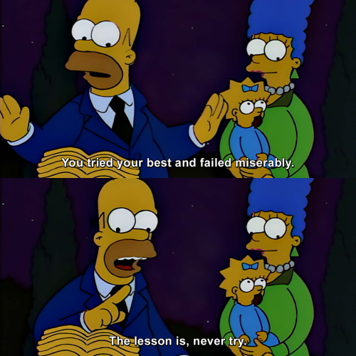 The Simpsons - You tried your best and failed miserably.