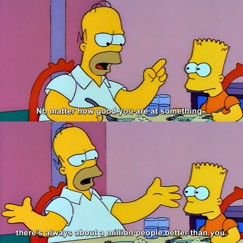 The Simpsons - No matter how good you are at something