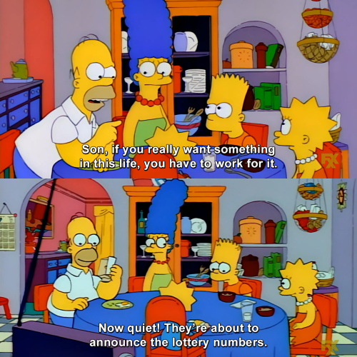 The Simpsons - Son, if you really want something in this life, you have to work for it.