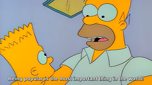 The Simpsons - Being popular is the most important thing in the world!
