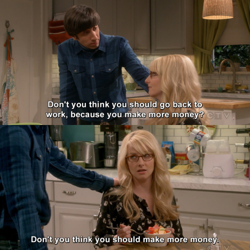The Big Bang Theory - Don't you think you should go back to work