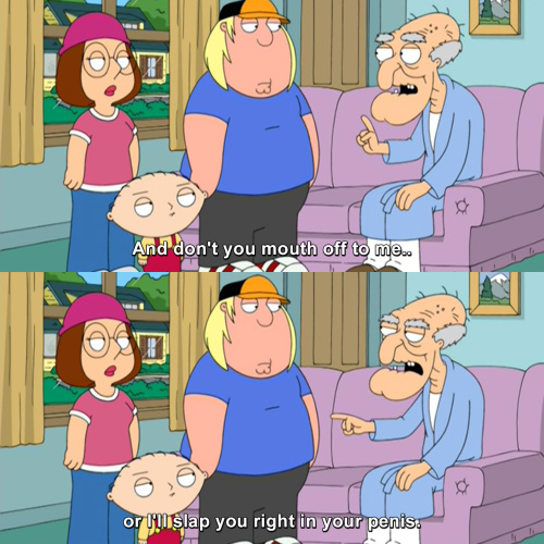 Family Guy - And don't you mouth off to me