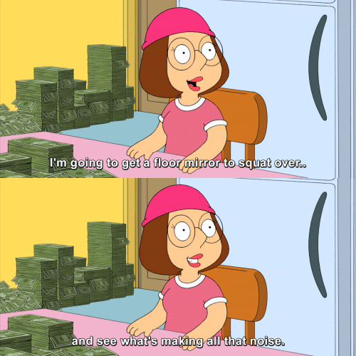 Family Guy - I'm going to get a floor mirror to squat over