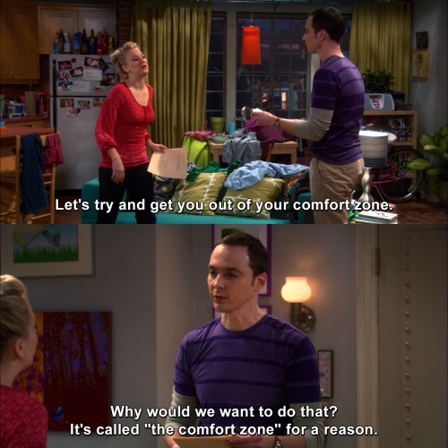 The Big Bang Theory - Let's try and get you out of your comfort zone.