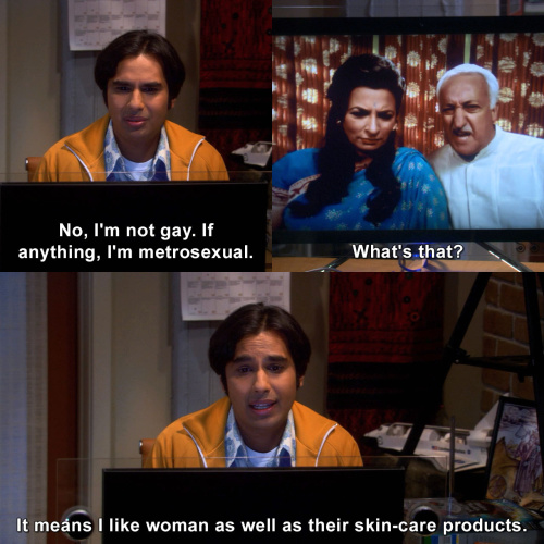 The Big Bang Theory - If anything, I'm metrosexual