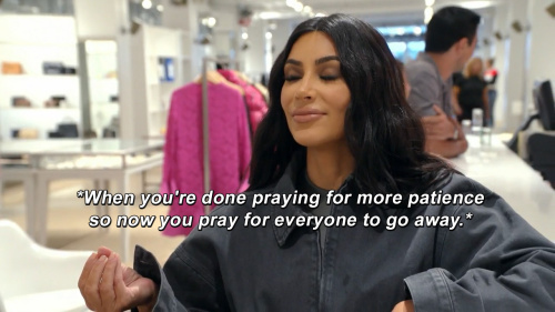 Keeping Up with the Kardashians - When you're done praying for more patience so now you pray for everyone to go away.