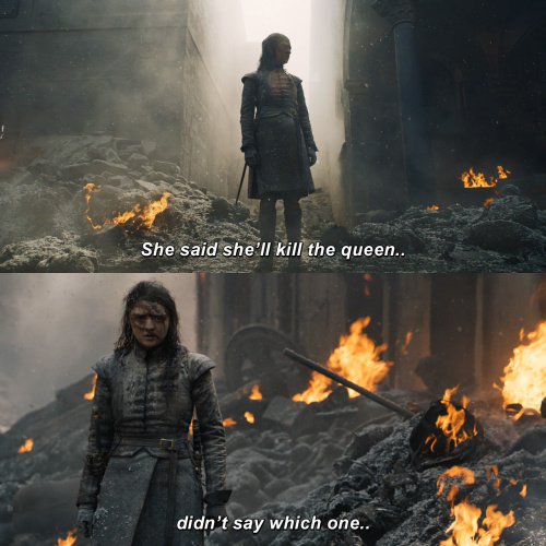 Game of Thrones - She said she'll kill the queen...didn't say which one…