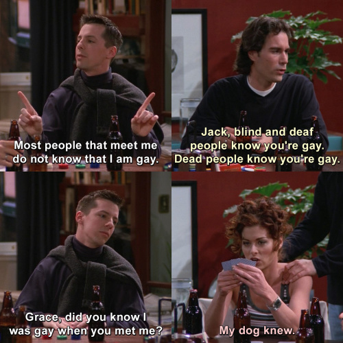 Will and Grace - Most people that meet me do not know that I am gay.