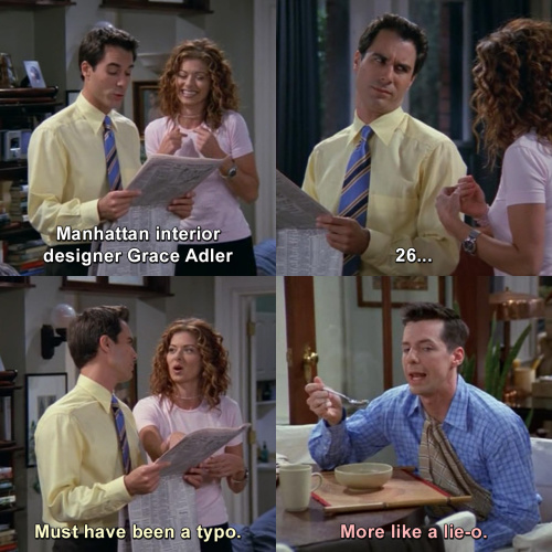 Will and Grace - Must have been a typo.