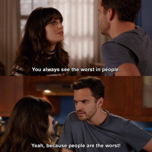 New Girl - You always see the worst in people.