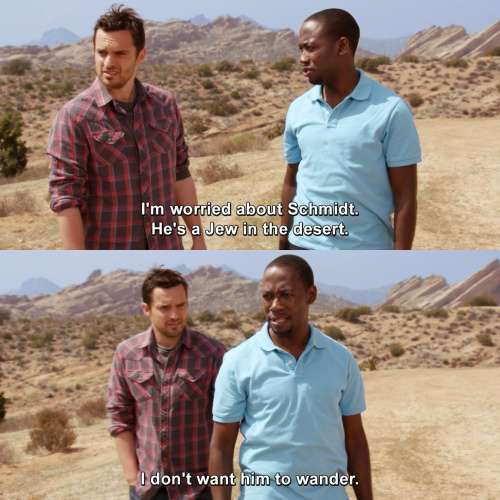 New Girl - I'm worried about Schmidt. He's a Jew in the desert.