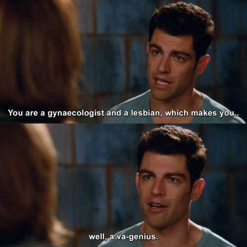 New Girl - You are a gynaecologist and a lesbian