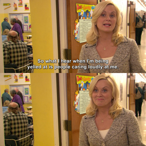 Parks and Recreation - What I hear when I'm being yelled at