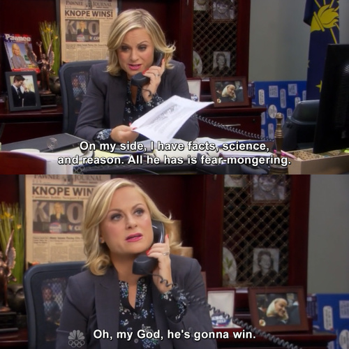 Parks and Recreation - On my side, I have facts, science, and reason.