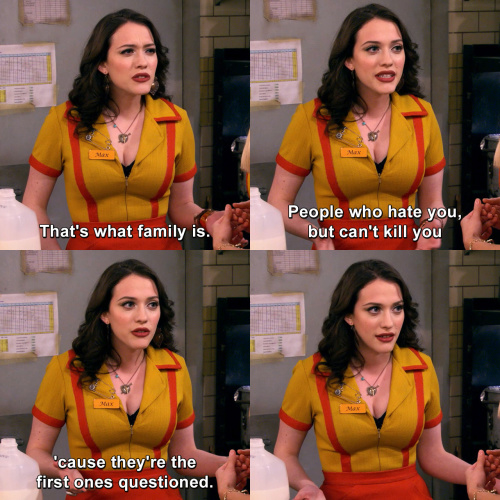 2 Broke Girls - That's what family is.