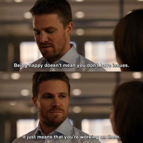 Arrow - Being happy doesn't mean you don't have issues