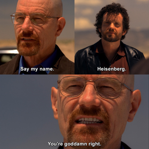 Breaking Bad - Say my name.