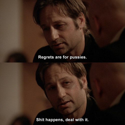 Californication - Regrets are for pussies.