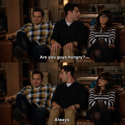 New Girl - Are you guys hungry?