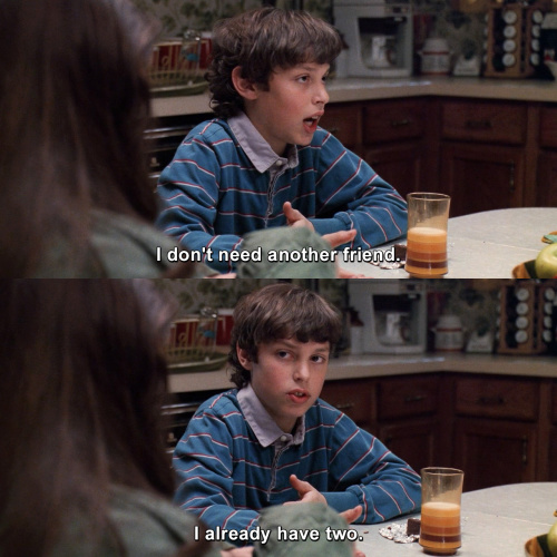 Freaks and Geeks - I don't need another friend.
