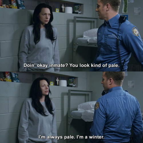 Orange Is The New Black - You look kind of pale.