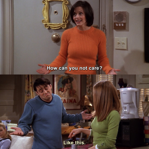 Friends - How can you not care?