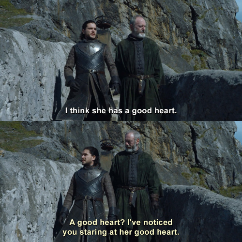 Game of Thrones - I think she has a good heart.