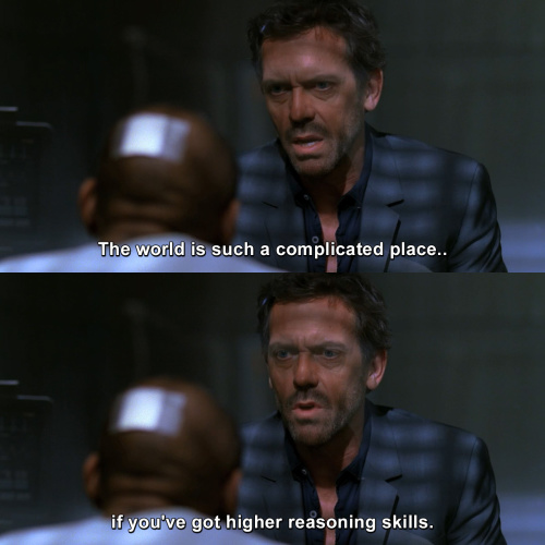 House MD - The world is such a complicated place