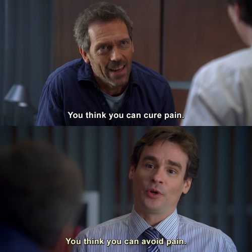 House MD - You think you can cure pain.