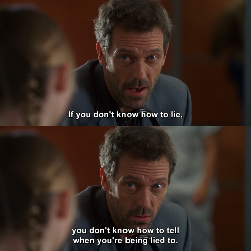 House MD - If you don't know how to lie