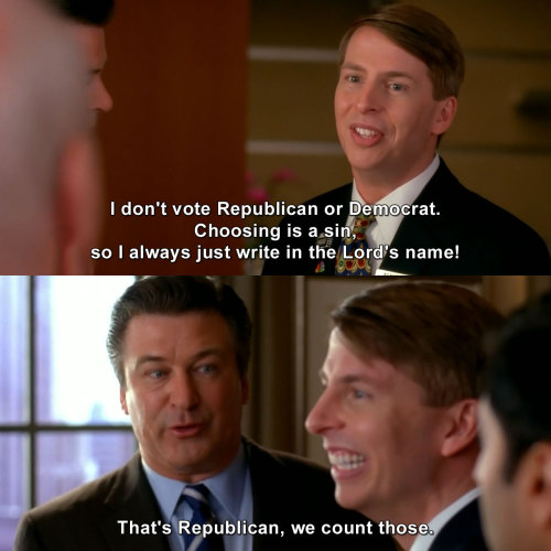 30 Rock - I don't vote Republican or Democrat. Choosing is a sin