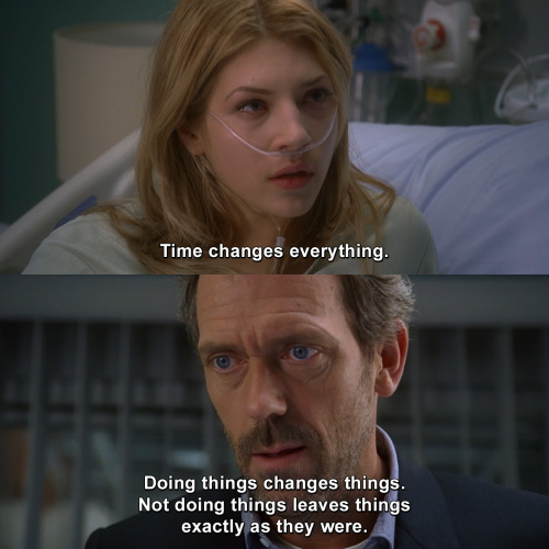House MD - Time changes everything.