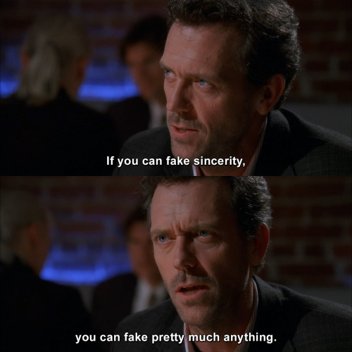 House MD - If you can fake sincerity