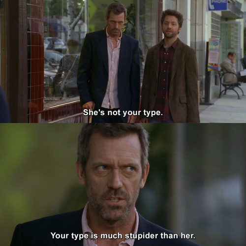 House MD - She's not your type.