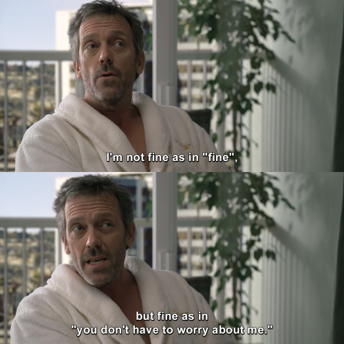 House MD - I'm not fine as in fine
