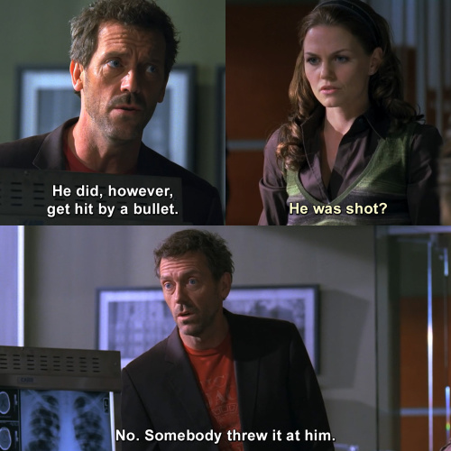 House MD - He did get hit by a bullet