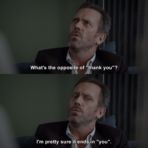 House MD - What's the opposite of