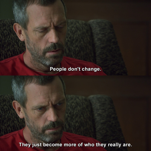 House MD - People never change.
