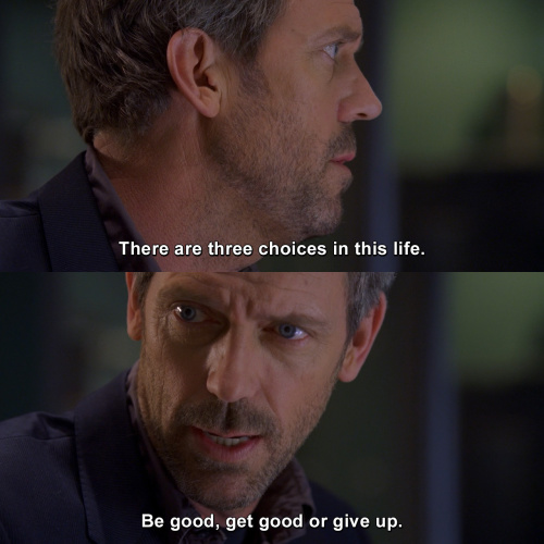 House MD - There are three choices in this life