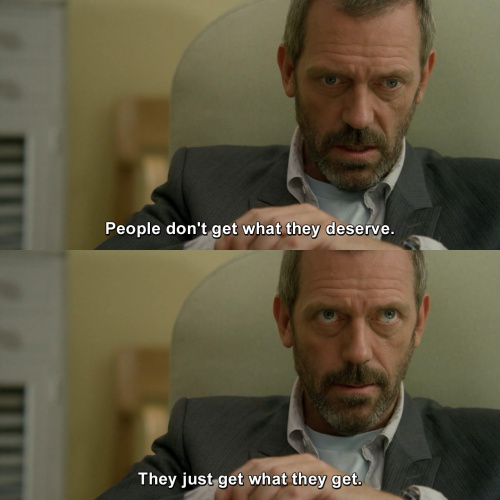 House MD - People don't get what they deserve