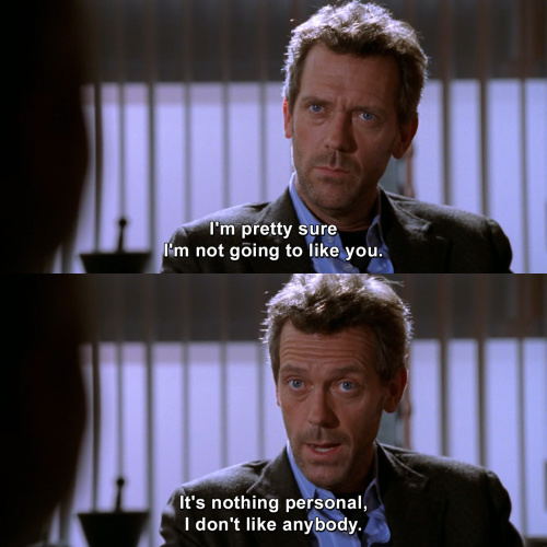House MD - I'm pretty sure I'm not going to like you