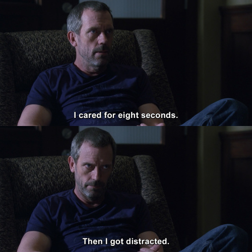 House MD - I cared for eight seconds.