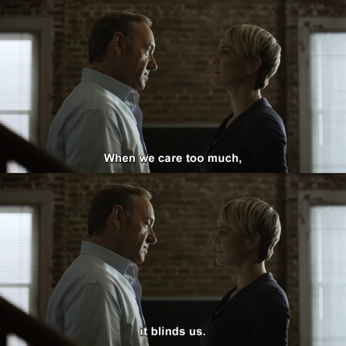 House of Cards - When we care too much, it blinds us.