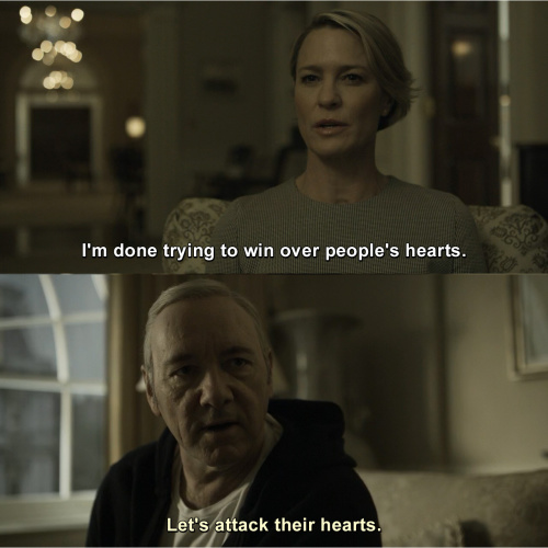 House of Cards - I'm done trying to win over people's hearts.