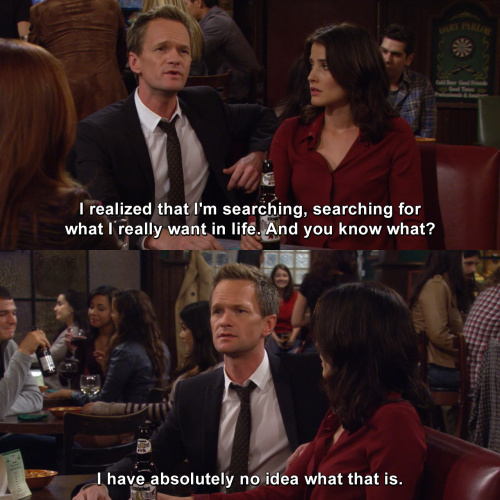 How I Met Your Mother - I realized that I'm searching