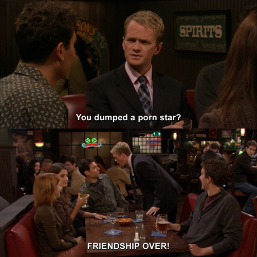 How I Met Your Mother - You dumped a porn star?