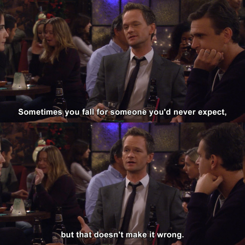 How I Met Your Mother - Sometimes you fall for someone you'd never expect